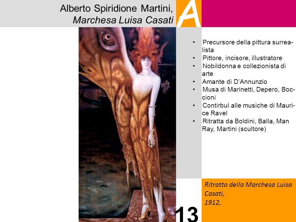 Alberto Spiridione Martini, Marchesa Luisa Casati A Ritratto della Marchesa Luisa Casati, 1912, 13 Precursore della pittura surrea- lista Pittore, inc