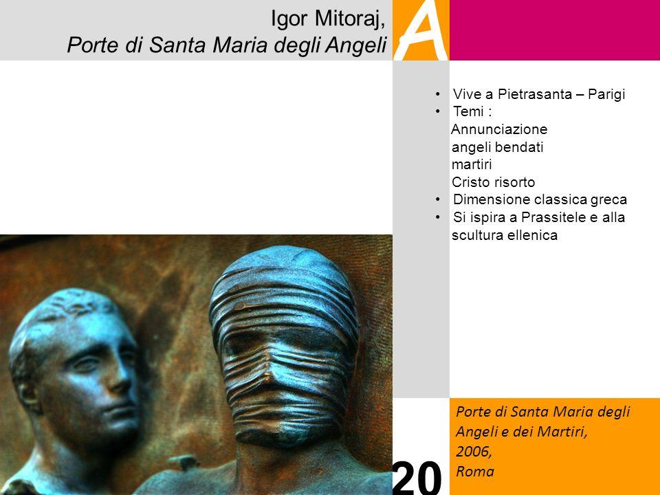 Igor Mitoraj, Porte di Santa Maria degli Angeli A Porte di Santa Maria degli Angeli e dei Martiri, 2006, Roma 20 Vive a Pietrasanta – Parigi Temi : An