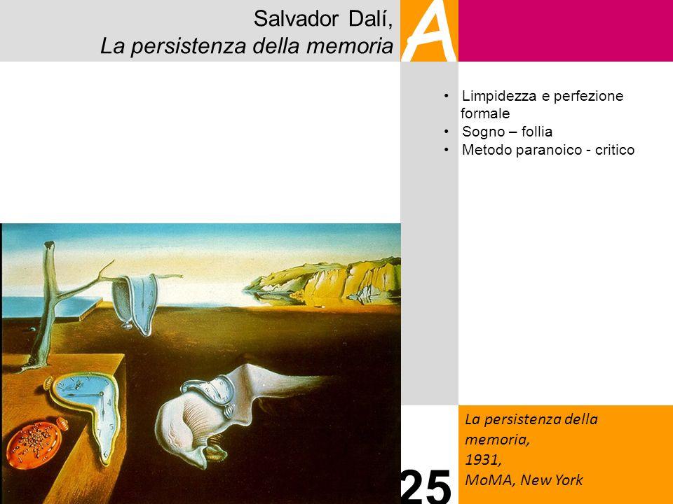 Salvador Dalí, La persistenza della memoria A La persistenza della memoria, 1931, MoMA, New York 25 Limpidezza e perfezione formale Sogno – follia Met