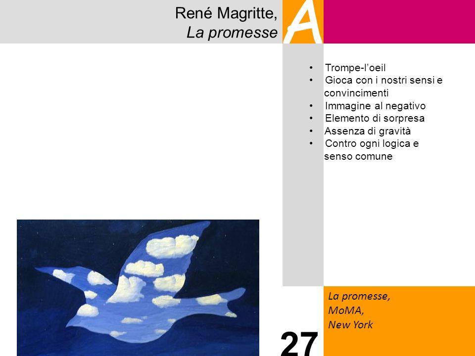 René Magritte, La promesse A La promesse, MoMA, New York 27 Trompe-loeil Gioca con i nostri sensi e convincimenti Immagine al negativo Elemento di sor