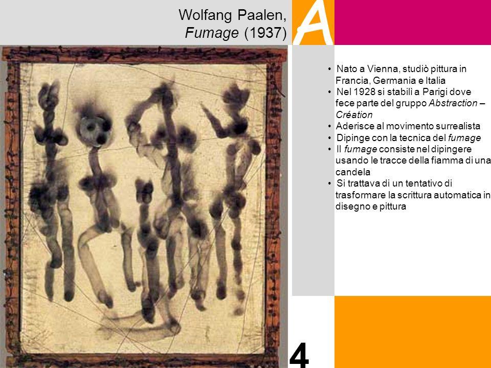 Wolfang Paalen, Fumage (1937) A 4 Nato a Vienna, studiò pittura in Francia, Germania e Italia Nel 1928 si stabilì a Parigi dove fece parte del gruppo