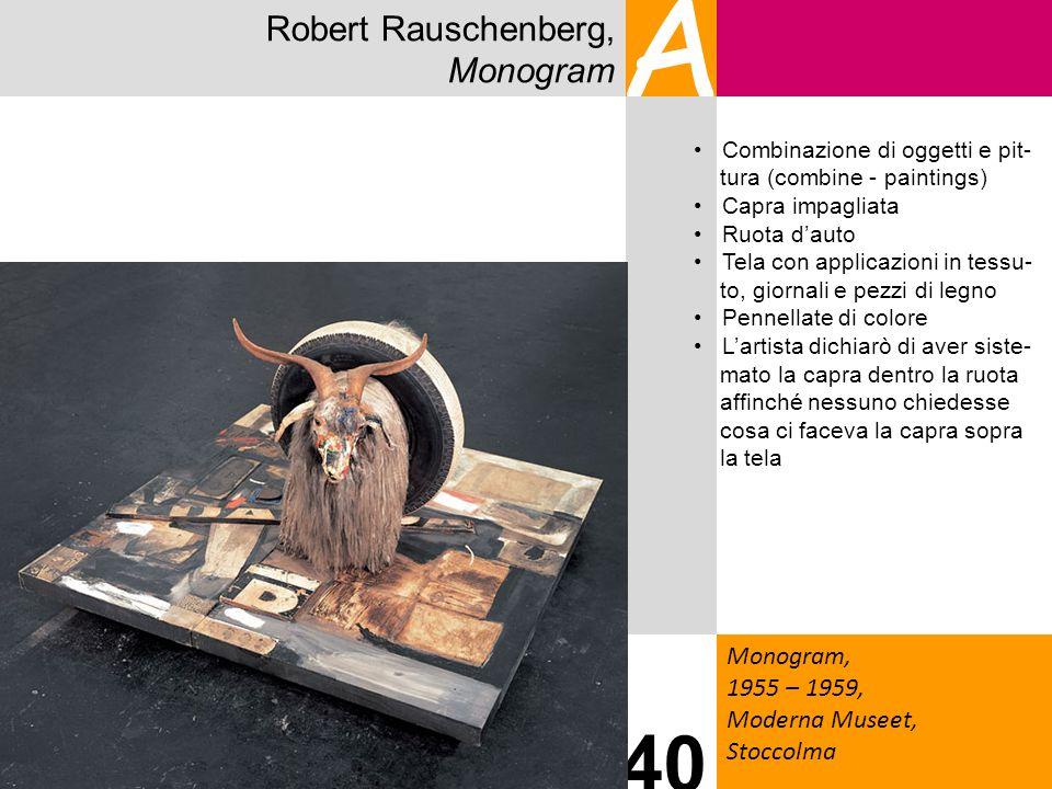 Robert Rauschenberg, Monogram A Monogram, 1955 – 1959, Moderna Museet, Stoccolma 40 Combinazione di oggetti e pit- tura (combine - paintings) Capra im