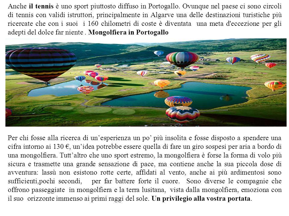 Anche il tennis è uno sport piuttosto diffuso in Portogallo. Ovunque nel paese ci sono circoli di tennis con validi istruttori, principalmente in Alga
