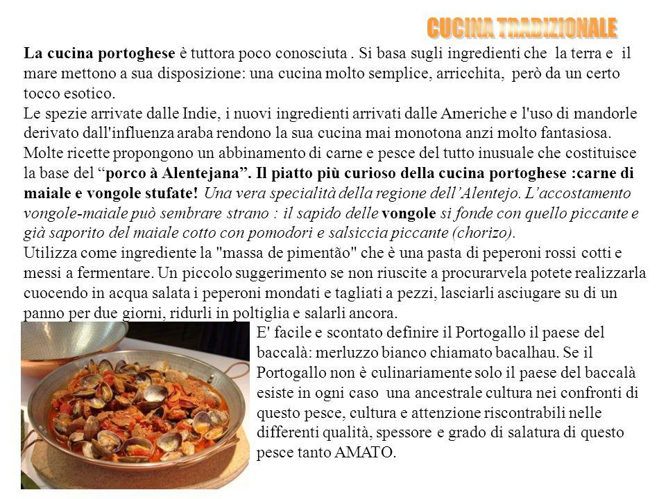 La cucina portoghese è tuttora poco conosciuta. Si basa sugli ingredienti che la terra e il mare mettono a sua disposizione: una cucina molto semplice