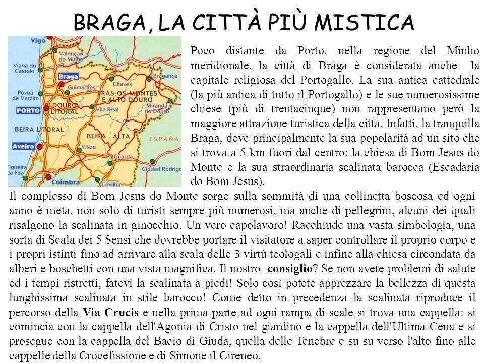 BRAGA, LA CITTÀ PIÙ MISTICA Poco distante da Porto, nella regione del Minho meridionale, la città di Braga è considerata anche la capitale religiosa d