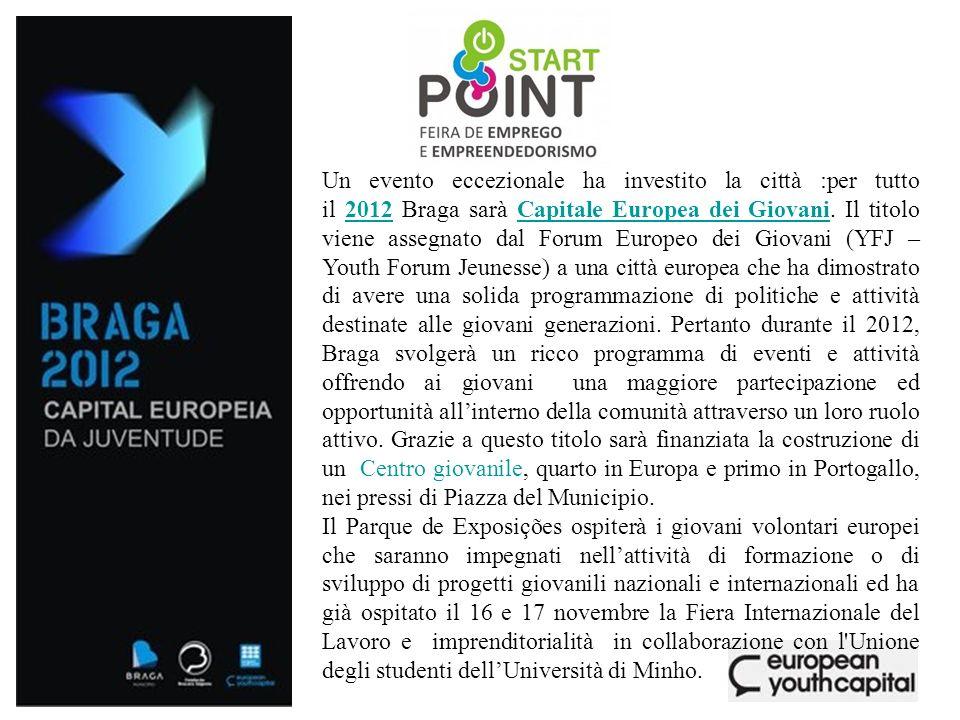 Un evento eccezionale ha investito la città :per tutto il 2012 Braga sarà Capitale Europea dei Giovani. Il titolo viene assegnato dal Forum Europeo de