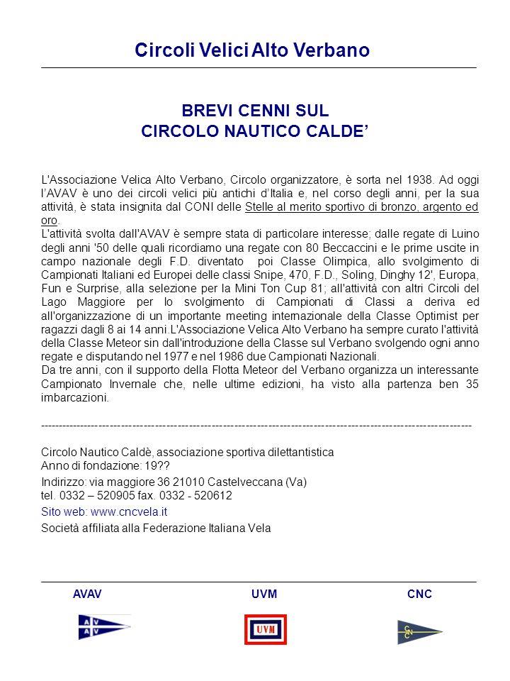 Circoli Velici Alto Verbano AVAV UVM CNC BREVI CENNI SUL CIRCOLO NAUTICO CALDE L Associazione Velica Alto Verbano, Circolo organizzatore, è sorta nel 1938.