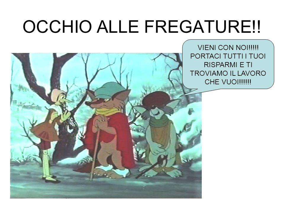 OCCHIO ALLE FREGATURE!. VIENI CON NOI!!!!.