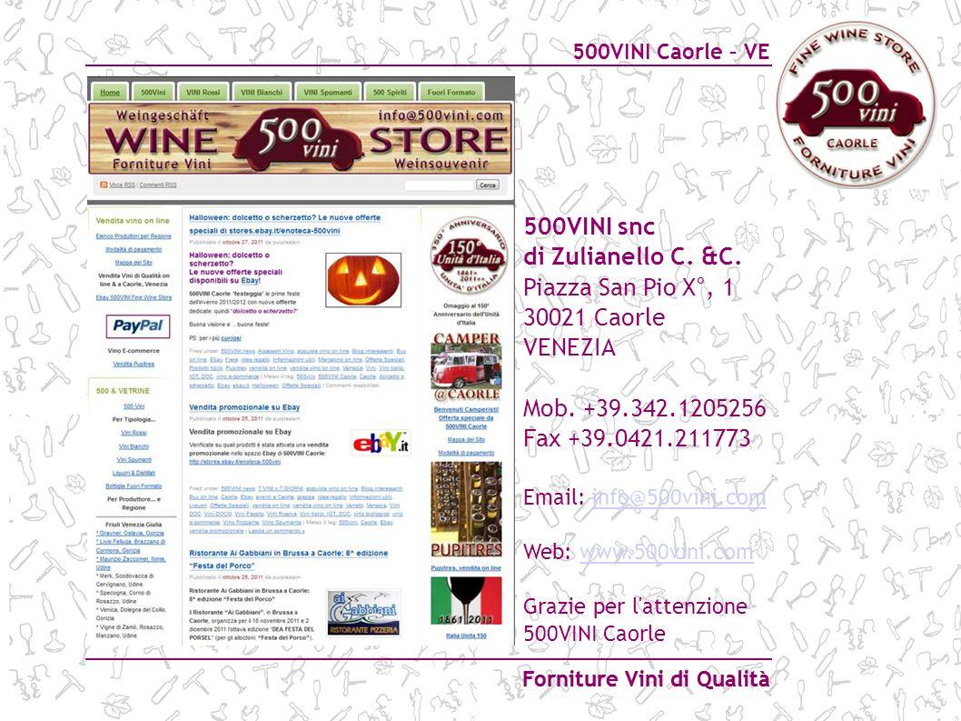 500VINI Caorle – VE Forniture Vini di Qualità 500VINI snc di Zulianello C. &C. Piazza San Pio X°, 1 30021 Caorle VENEZIA Mob. +39.342.1205256 Fax +39.