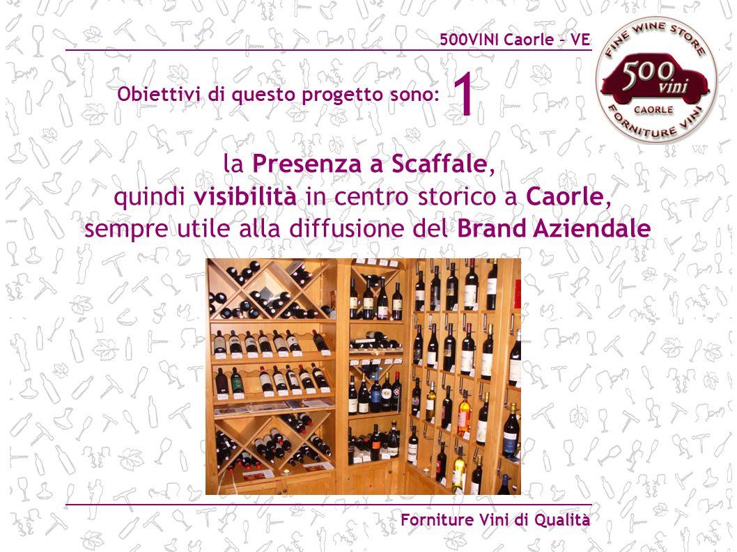 500VINI Caorle – VE Forniture Vini di Qualità Obiettivi di questo progetto sono: la Presenza a Scaffale, quindi visibilità in centro storico a Caorle,