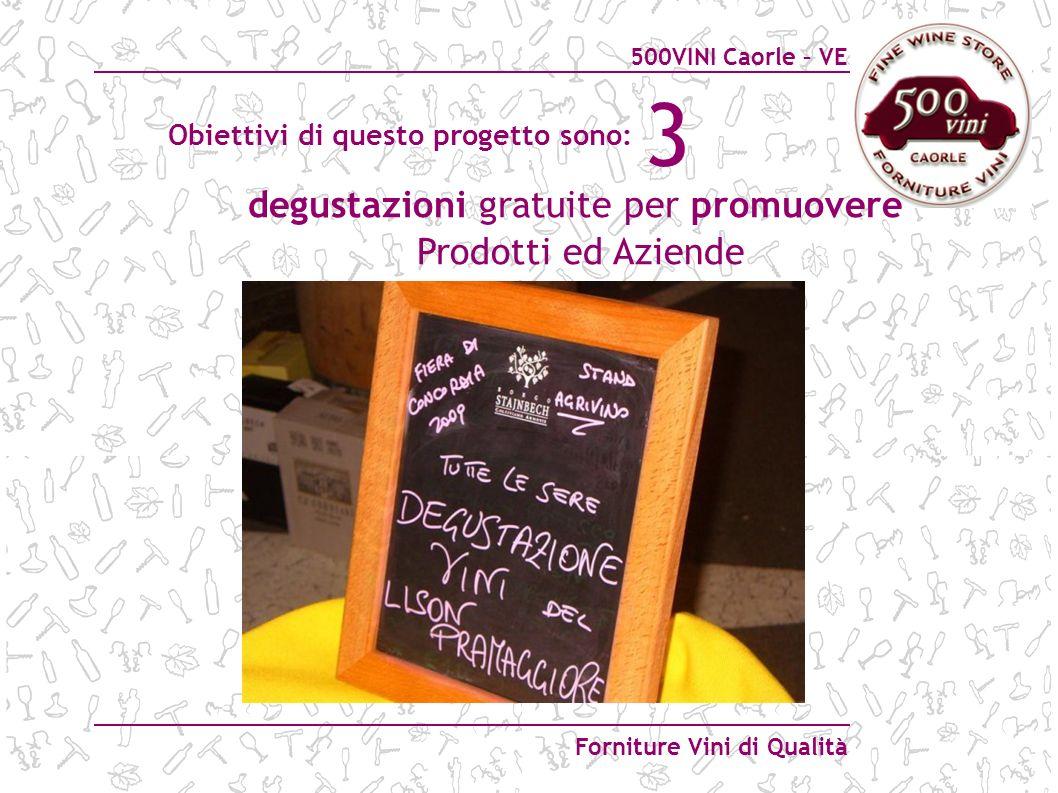 500VINI Caorle – VE Forniture Vini di Qualità 3 degustazioni gratuite per promuovere Prodotti ed Aziende Obiettivi di questo progetto sono: