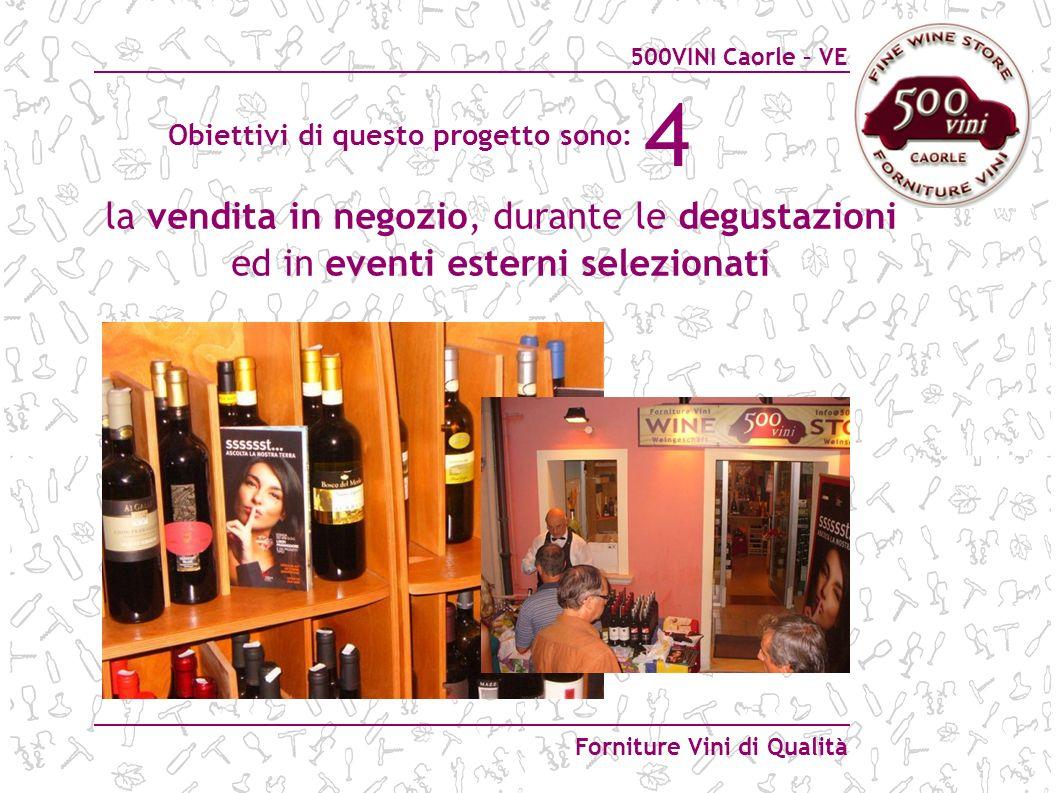 500VINI Caorle – VE Forniture Vini di Qualità 4 la vendita in negozio, durante le degustazioni ed in eventi esterni selezionati Obiettivi di questo pr