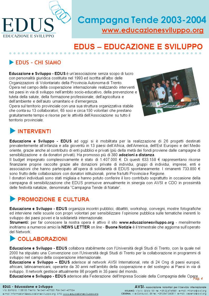 Campagna Tende 2003-2004 EDUS - Educazione e Sviluppo Via Zambra 1138100 Trento Tel 0461-407020 Fax 0461-407024 e-mail informazioni@educazionesviluppo.org SITO www.educazionesviluppo.org www.educazionesviluppo.org AVSI – Associazione Volontari per il Servizio Internazionale MILANO, Via M.