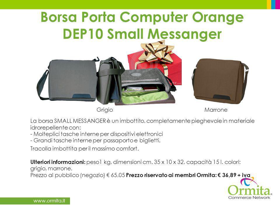 www.ormita.it Borsa Porta Computer Orange DEP10 Small Messanger La borsa SMALL MESSANGER è un imbottito, completamente pieghevole in materiale idrorepellente con: - Molteplici tasche interne per dispositivi elettronici - Grandi tasche interne per passaporto e biglietti.