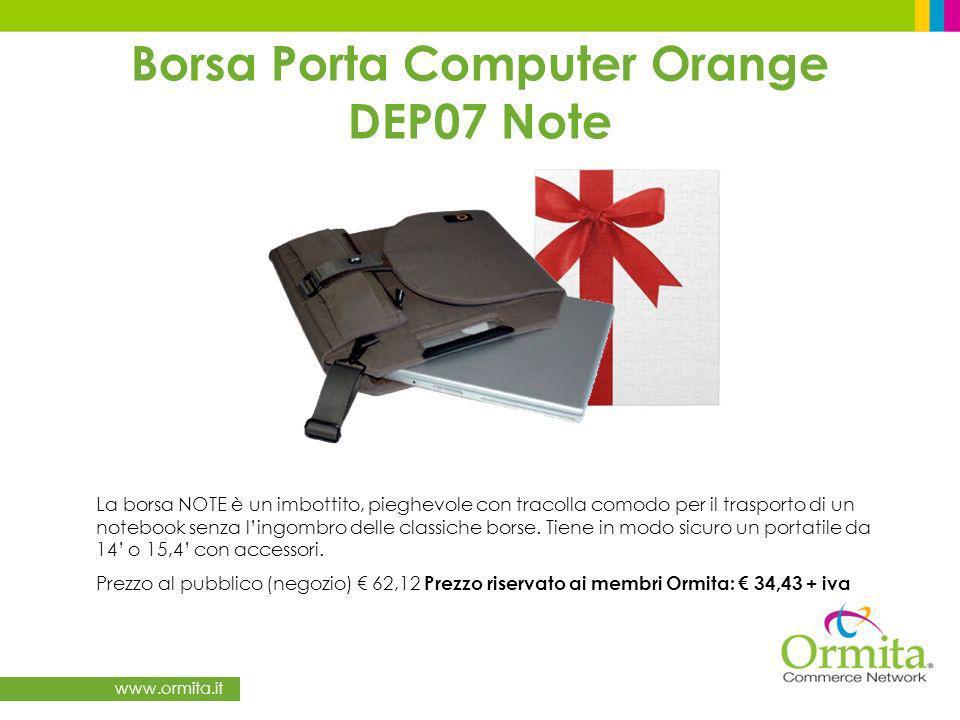 www.ormita.it Borsa Porta Computer Orange DEP07 Note La borsa NOTE è un imbottito, pieghevole con tracolla comodo per il trasporto di un notebook senza lingombro delle classiche borse.