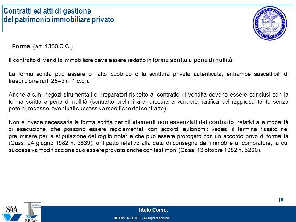 © 2005 AUTORE - All right reserved 10 Titolo Corso: Contratti ed atti di gestione del patrimonio immobiliare privato - Forma: (art. 1350 C.C.). Il con