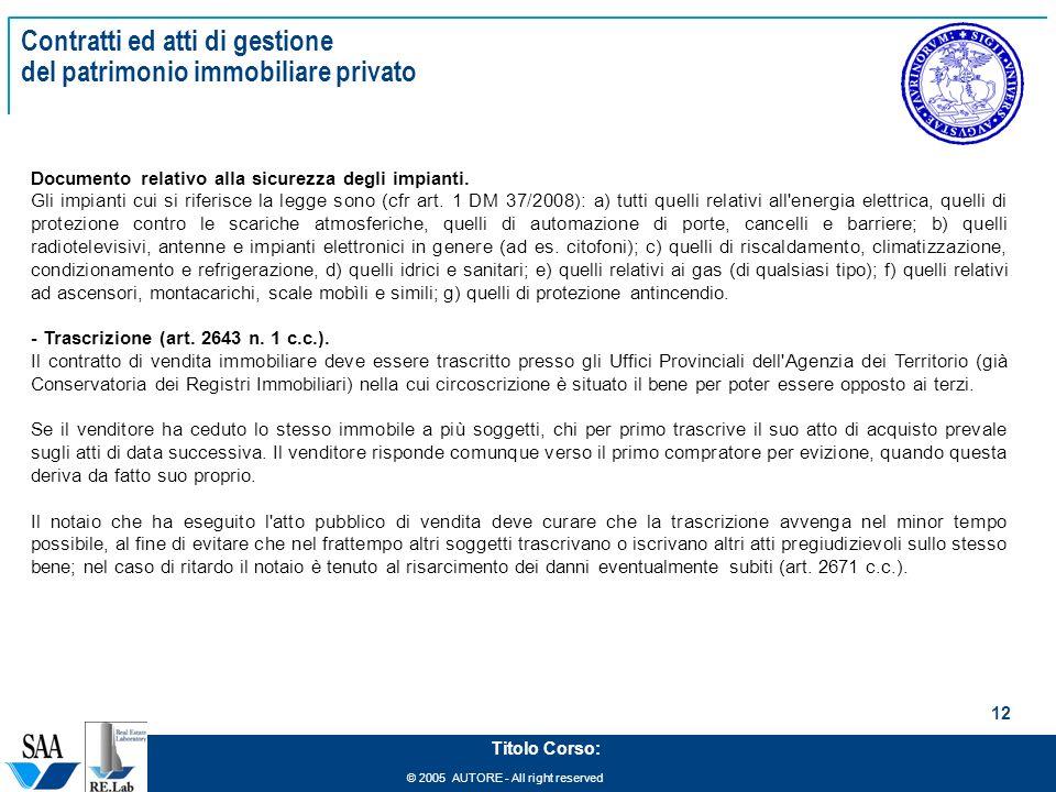 © 2005 AUTORE - All right reserved 12 Titolo Corso: Contratti ed atti di gestione del patrimonio immobiliare privato Documento relativo alla sicurezza degli impianti.