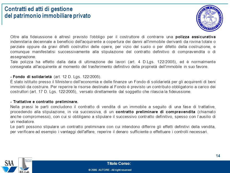 © 2005 AUTORE - All right reserved 14 Titolo Corso: Contratti ed atti di gestione del patrimonio immobiliare privato Oltre alla fideiussione è altresì