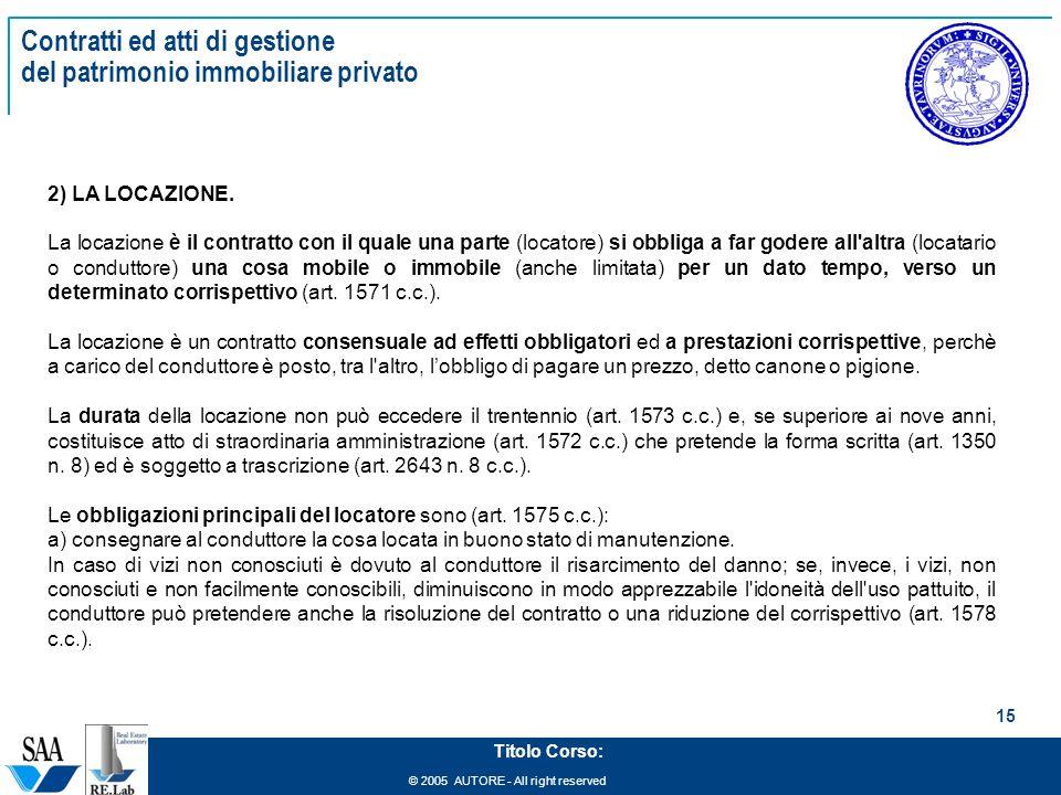 © 2005 AUTORE - All right reserved 15 Titolo Corso: Contratti ed atti di gestione del patrimonio immobiliare privato 2) LA LOCAZIONE. La locazione è i