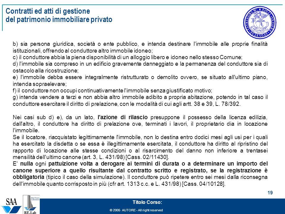 © 2005 AUTORE - All right reserved 19 Titolo Corso: Contratti ed atti di gestione del patrimonio immobiliare privato b) sia persona giuridica, società