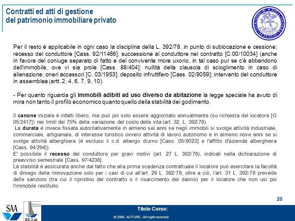 © 2005 AUTORE - All right reserved 20 Titolo Corso: Contratti ed atti di gestione del patrimonio immobiliare privato Per il resto è applicabile in ogn