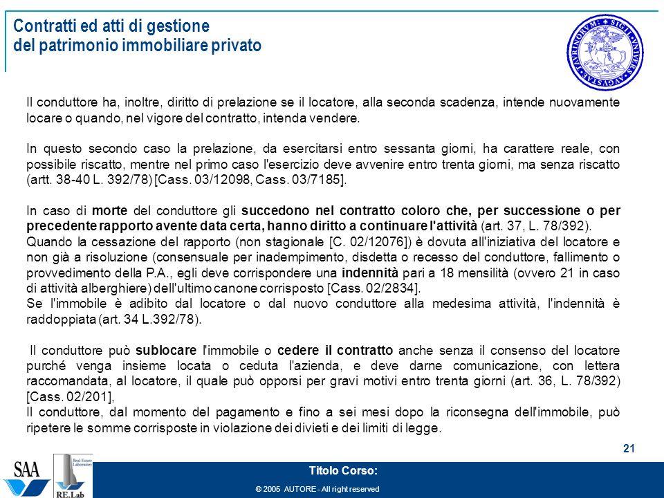 © 2005 AUTORE - All right reserved 21 Titolo Corso: Contratti ed atti di gestione del patrimonio immobiliare privato Il conduttore ha, inoltre, diritt