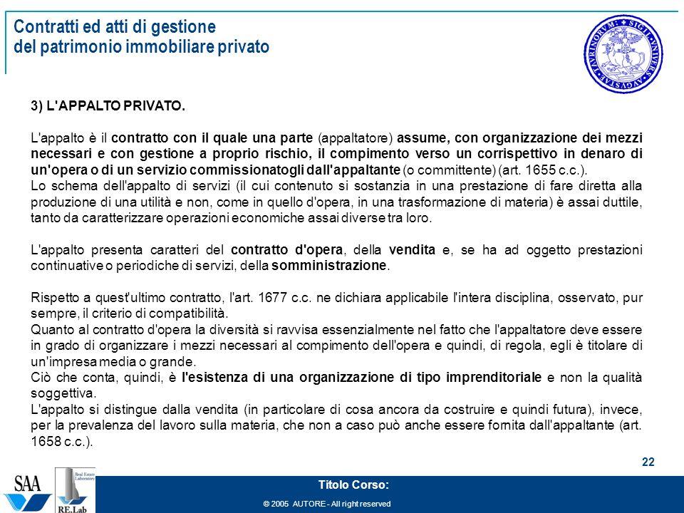 © 2005 AUTORE - All right reserved 22 Titolo Corso: Contratti ed atti di gestione del patrimonio immobiliare privato 3) L'APPALTO PRIVATO. L'appalto è