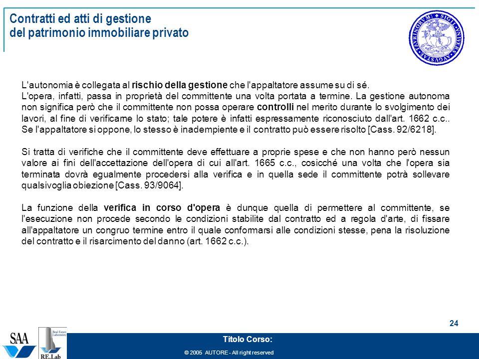 © 2005 AUTORE - All right reserved 24 Titolo Corso: Contratti ed atti di gestione del patrimonio immobiliare privato L'autonomia è collegata al rischi