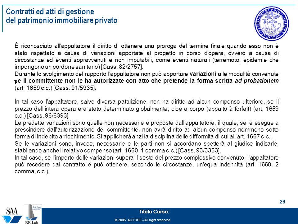 © 2005 AUTORE - All right reserved 26 Titolo Corso: Contratti ed atti di gestione del patrimonio immobiliare privato T È riconosciuto all'appaltatore