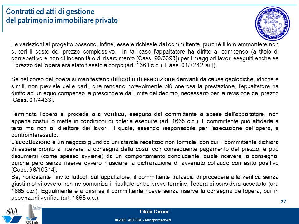 © 2005 AUTORE - All right reserved 27 Titolo Corso: Contratti ed atti di gestione del patrimonio immobiliare privato Le variazioni al progetto possono