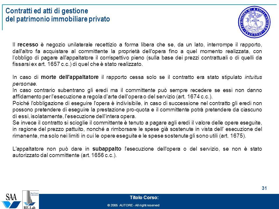 © 2005 AUTORE - All right reserved 31 Titolo Corso: Contratti ed atti di gestione del patrimonio immobiliare privato Il recesso è negozio unilaterale