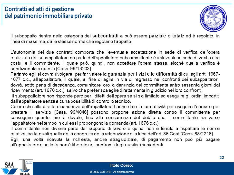 © 2005 AUTORE - All right reserved 32 Titolo Corso: Contratti ed atti di gestione del patrimonio immobiliare privato Il subappalto rientra nella categ