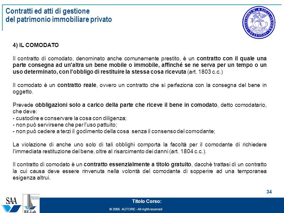 © 2005 AUTORE - All right reserved 34 Titolo Corso: Contratti ed atti di gestione del patrimonio immobiliare privato 4) IL COMODATO Il contratto di co