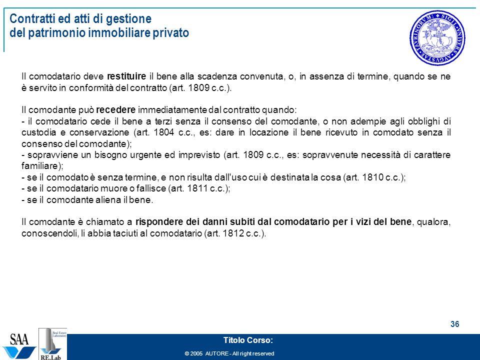 © 2005 AUTORE - All right reserved 36 Titolo Corso: Contratti ed atti di gestione del patrimonio immobiliare privato Il comodatario deve restituire il