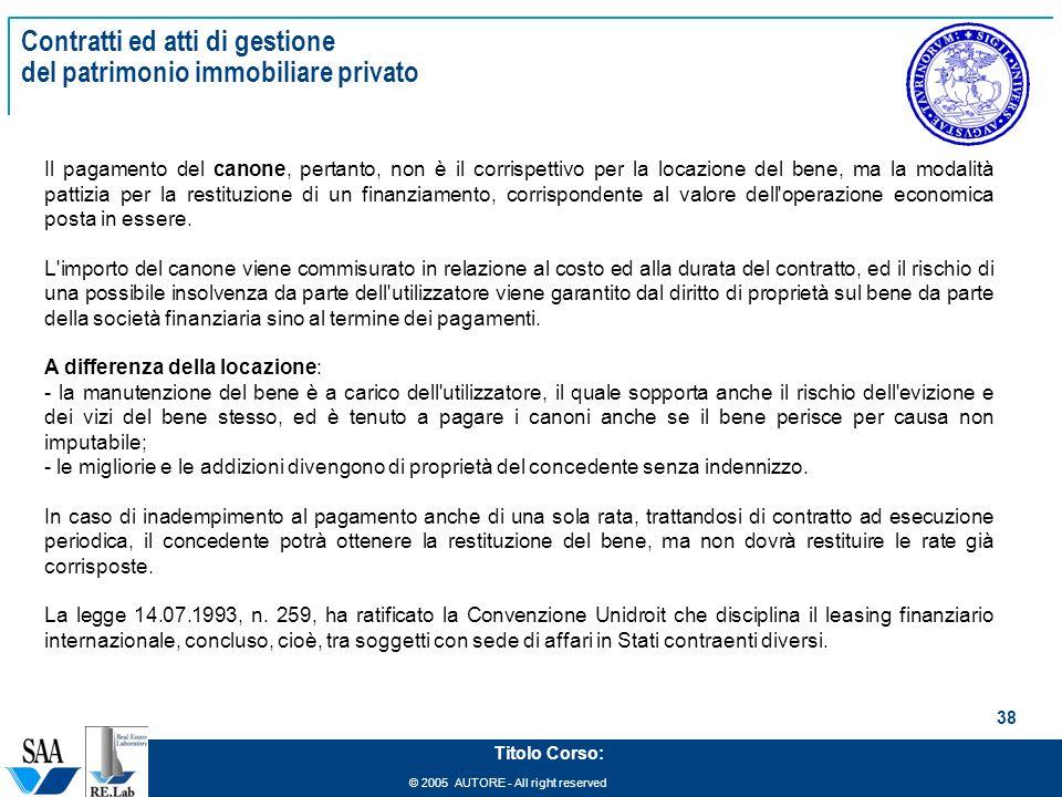 © 2005 AUTORE - All right reserved 38 Titolo Corso: Contratti ed atti di gestione del patrimonio immobiliare privato Il pagamento del canone, pertanto