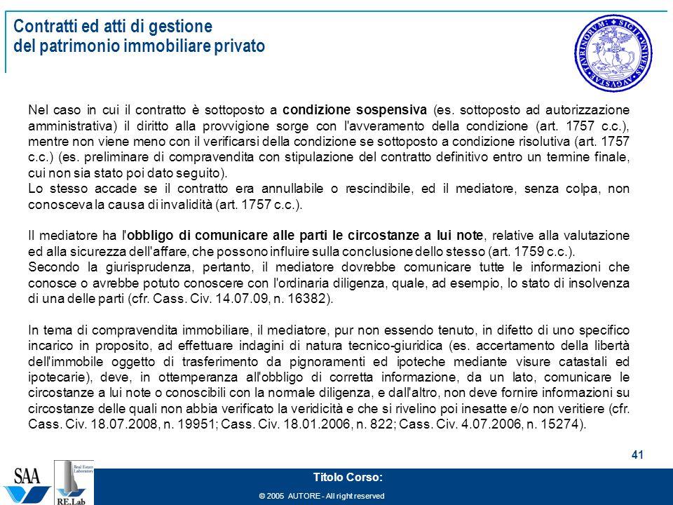 © 2005 AUTORE - All right reserved 41 Titolo Corso: Contratti ed atti di gestione del patrimonio immobiliare privato Nel caso in cui il contratto è sottoposto a condizione sospensiva (es.
