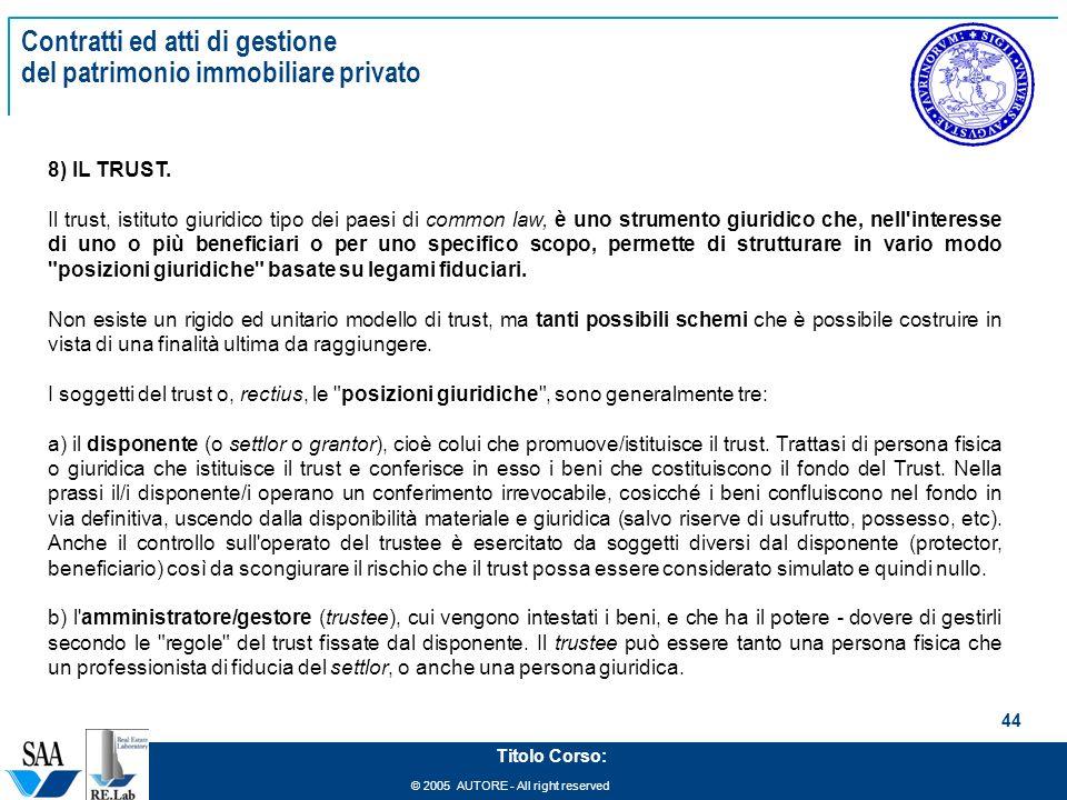 © 2005 AUTORE - All right reserved 44 Titolo Corso: Contratti ed atti di gestione del patrimonio immobiliare privato 8) IL TRUST.