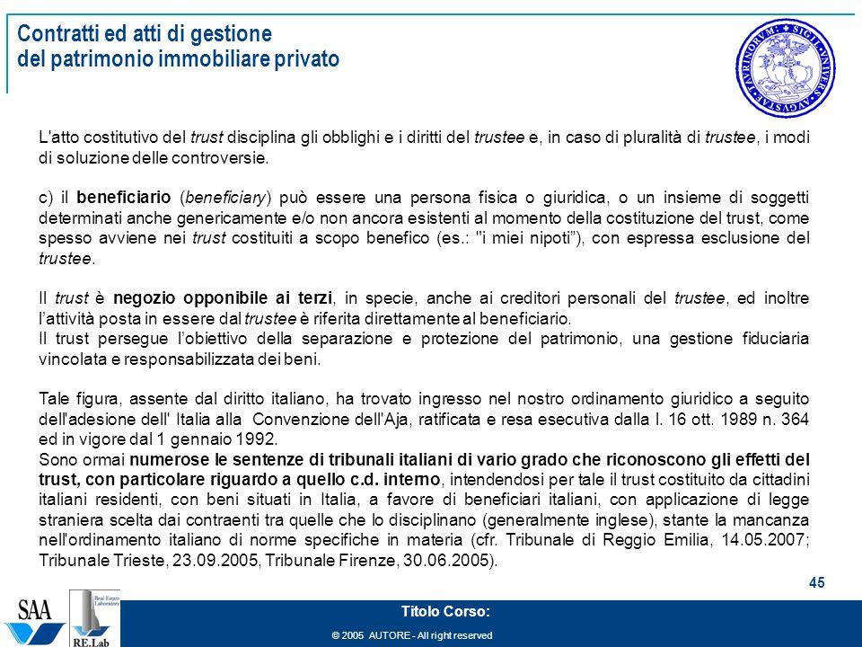 © 2005 AUTORE - All right reserved 45 Titolo Corso: Contratti ed atti di gestione del patrimonio immobiliare privato L'atto costitutivo del trust disc