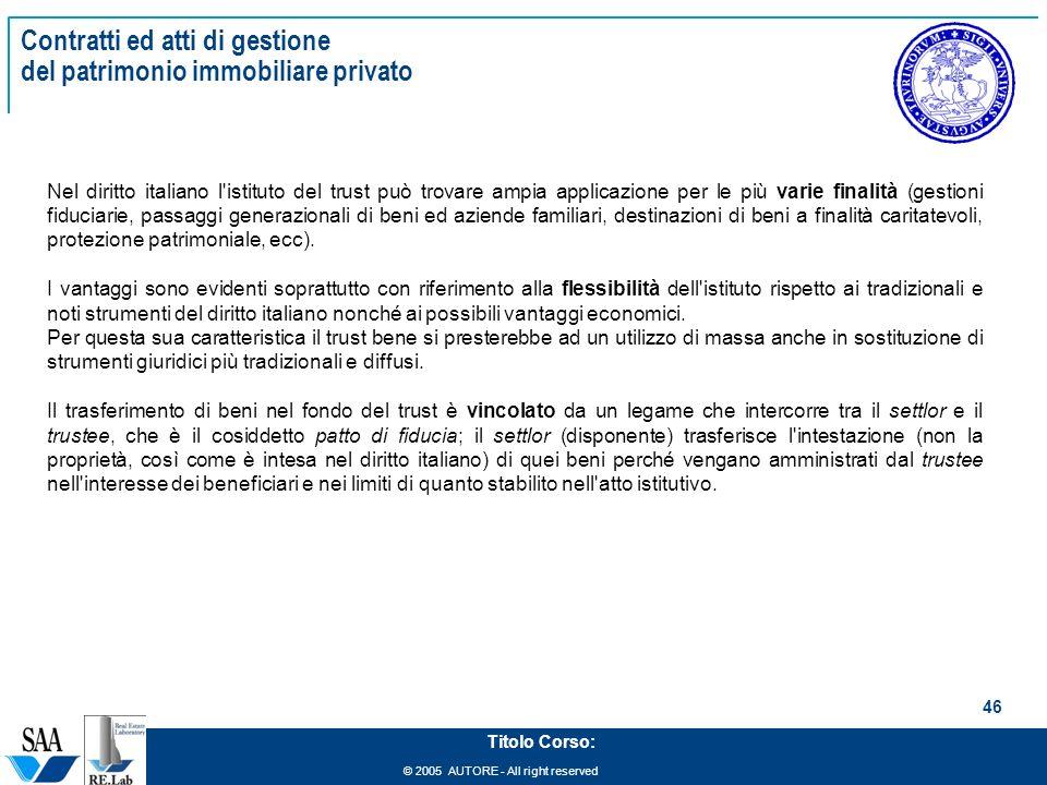 © 2005 AUTORE - All right reserved 46 Titolo Corso: Contratti ed atti di gestione del patrimonio immobiliare privato Nel diritto italiano l'istituto d