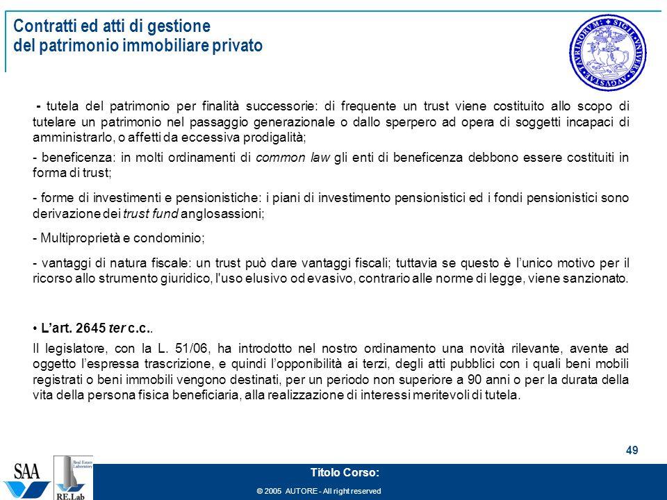 © 2005 AUTORE - All right reserved 49 Titolo Corso: Contratti ed atti di gestione del patrimonio immobiliare privato - tutela del patrimonio per final
