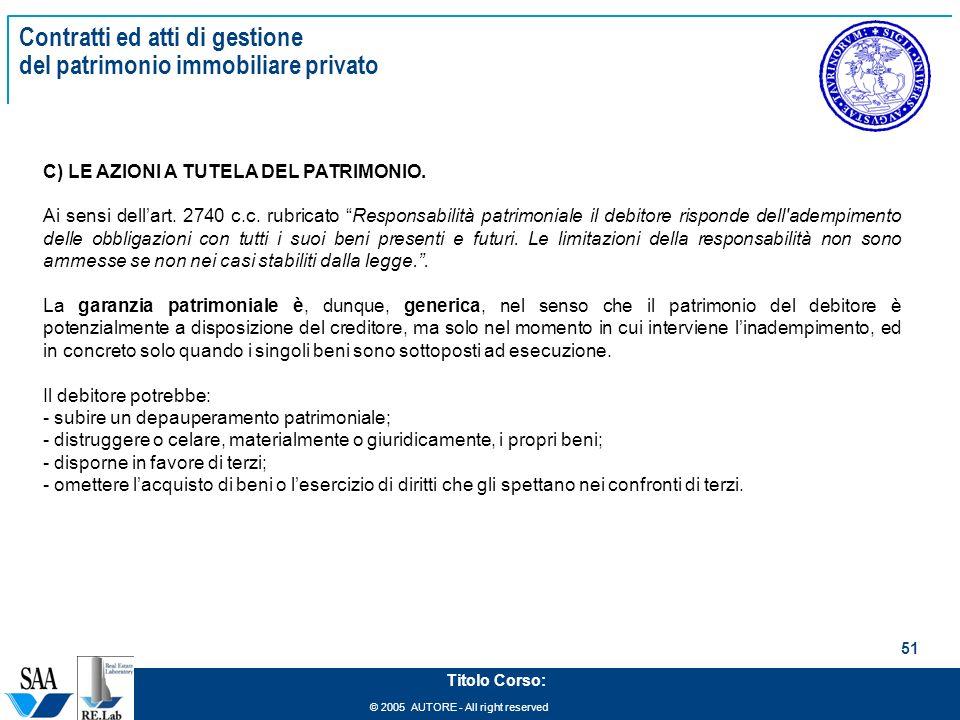 © 2005 AUTORE - All right reserved 51 Titolo Corso: Contratti ed atti di gestione del patrimonio immobiliare privato C) LE AZIONI A TUTELA DEL PATRIMO