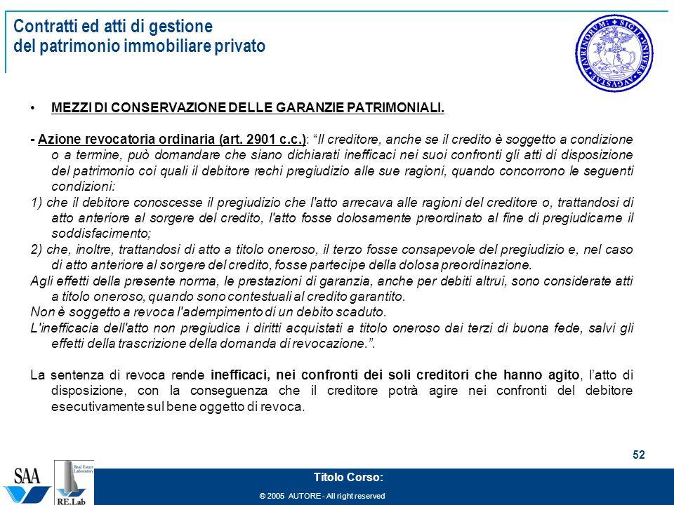 © 2005 AUTORE - All right reserved 52 Titolo Corso: Contratti ed atti di gestione del patrimonio immobiliare privato MEZZI DI CONSERVAZIONE DELLE GARANZIE PATRIMONIALI.