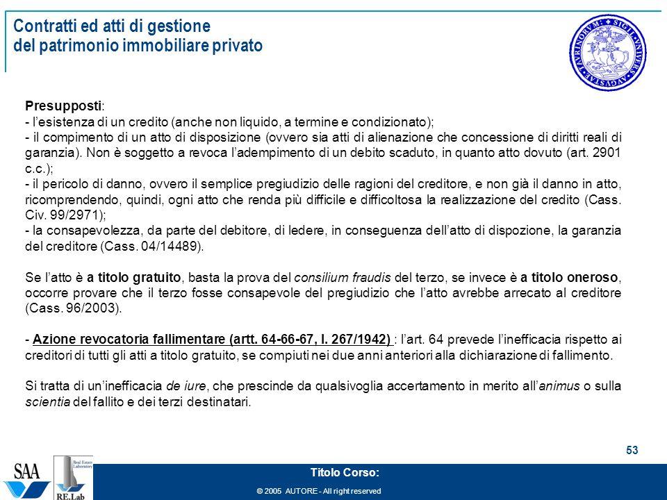 © 2005 AUTORE - All right reserved 53 Titolo Corso: Contratti ed atti di gestione del patrimonio immobiliare privato Presupposti: - lesistenza di un c