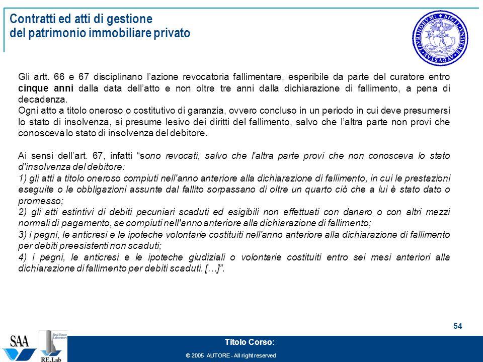 © 2005 AUTORE - All right reserved 54 Titolo Corso: Contratti ed atti di gestione del patrimonio immobiliare privato Gli artt.