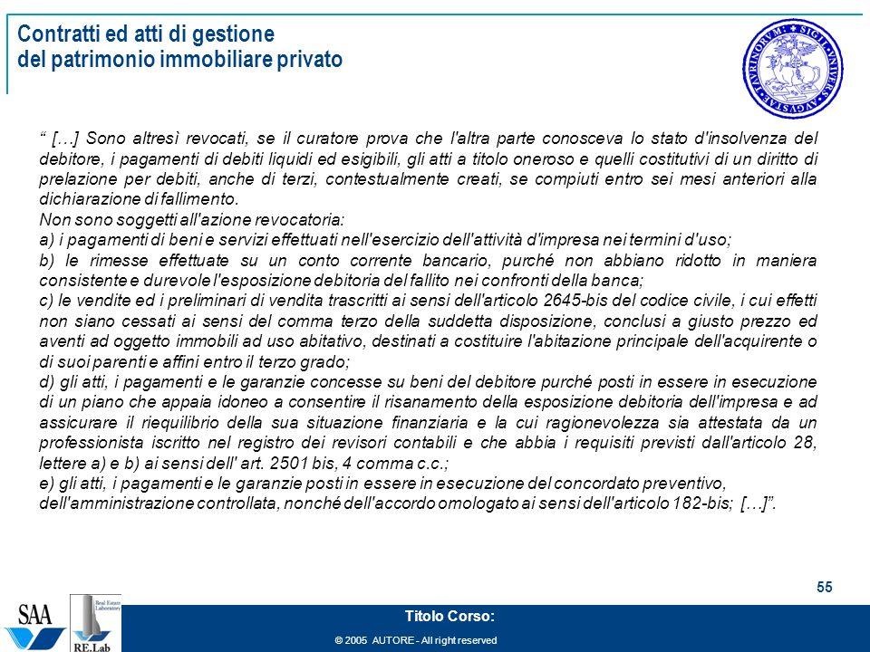 © 2005 AUTORE - All right reserved 55 Titolo Corso: Contratti ed atti di gestione del patrimonio immobiliare privato […] Sono altresì revocati, se il