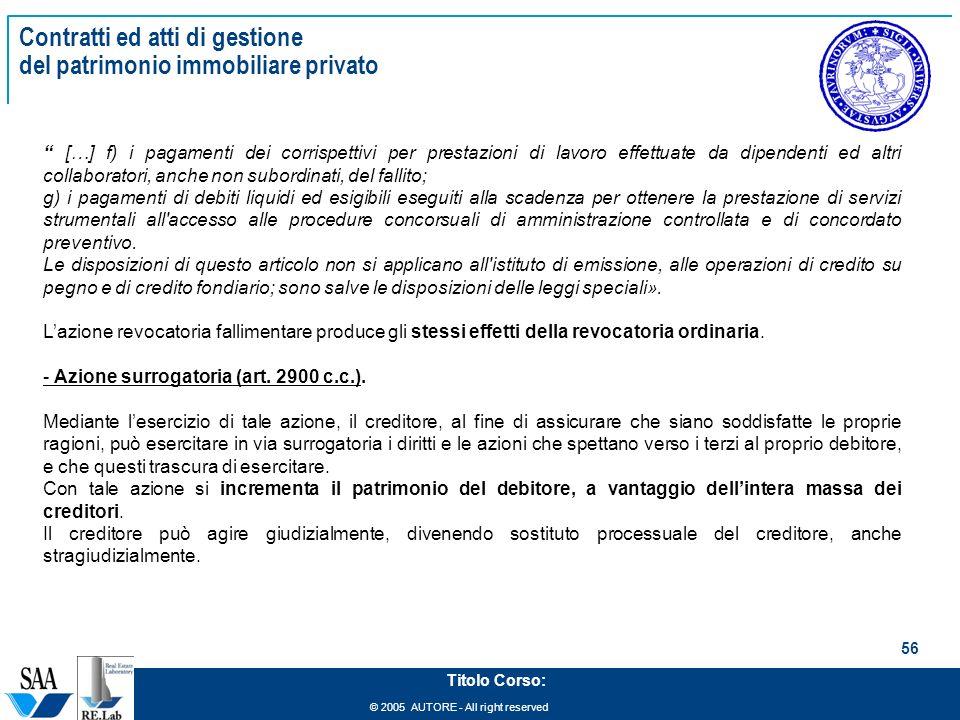 © 2005 AUTORE - All right reserved 56 Titolo Corso: Contratti ed atti di gestione del patrimonio immobiliare privato […] f) i pagamenti dei corrispett