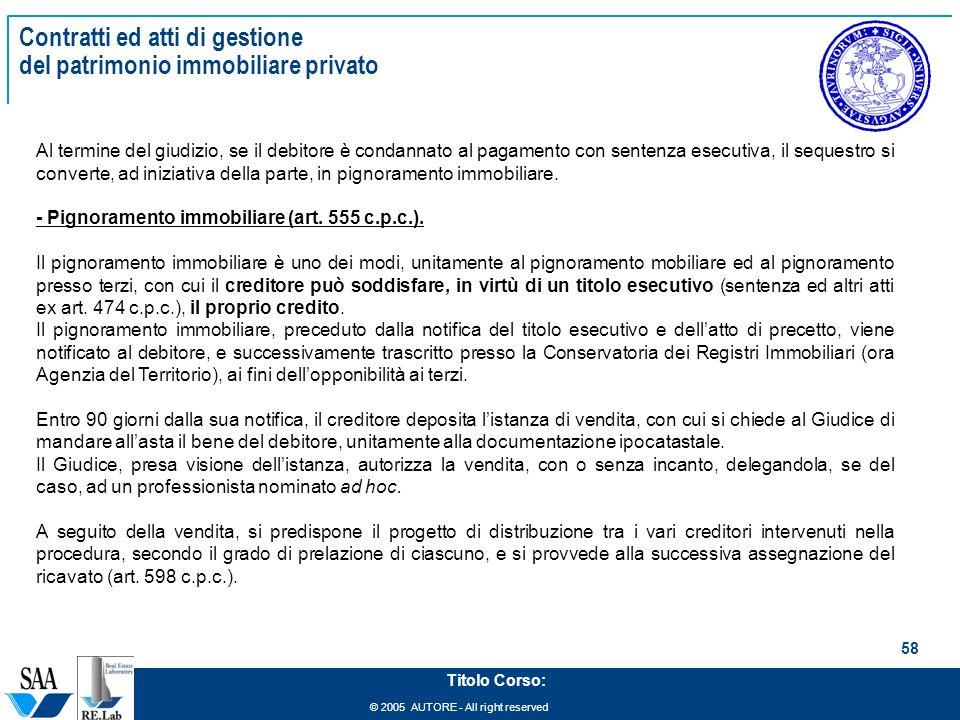 © 2005 AUTORE - All right reserved 58 Titolo Corso: Contratti ed atti di gestione del patrimonio immobiliare privato Al termine del giudizio, se il de