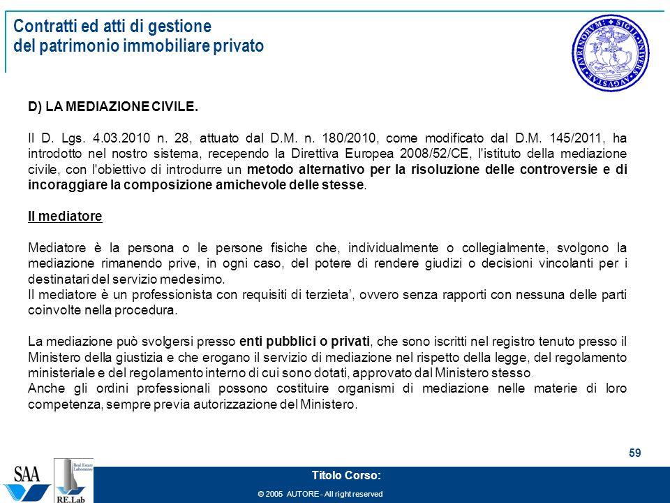 © 2005 AUTORE - All right reserved 59 Titolo Corso: Contratti ed atti di gestione del patrimonio immobiliare privato D) LA MEDIAZIONE CIVILE.