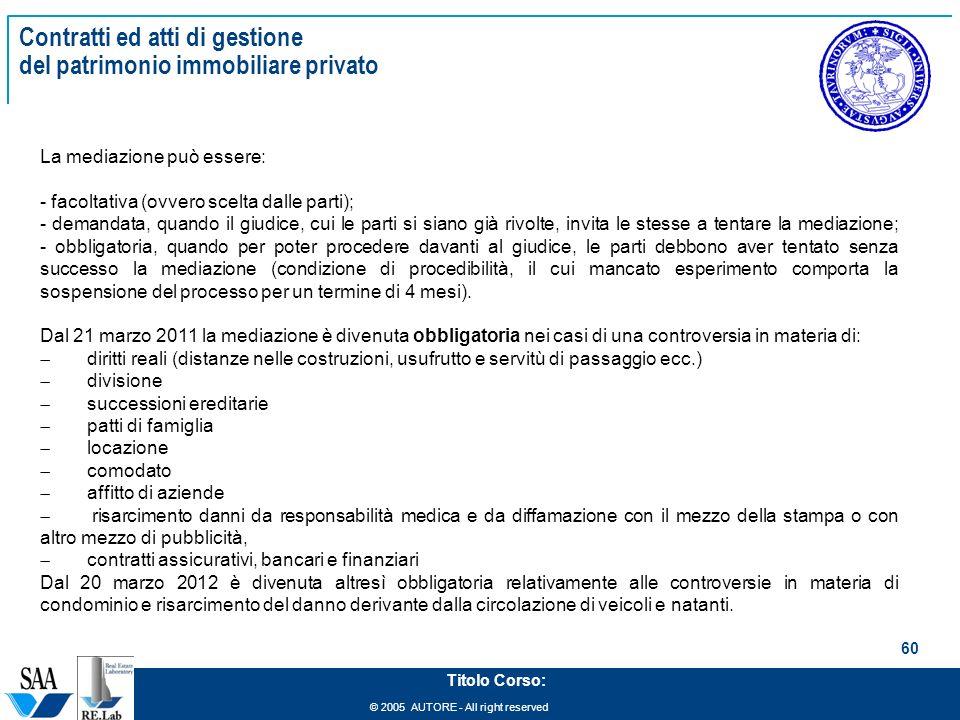 © 2005 AUTORE - All right reserved 60 Titolo Corso: Contratti ed atti di gestione del patrimonio immobiliare privato La mediazione può essere: - facol