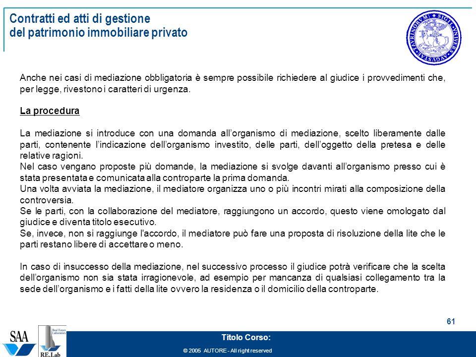 © 2005 AUTORE - All right reserved 61 Titolo Corso: Contratti ed atti di gestione del patrimonio immobiliare privato Anche nei casi di mediazione obbl